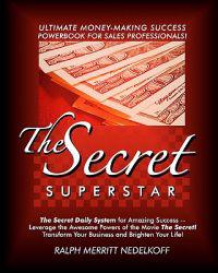 The Secret Superstar: The Secret Daily System for Amazing Success! the Ultimate Money-Making PowerBook for Sales Pros!