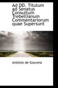 Ad DD. Titulum Ad Senatus Consultum Trebellianum Commentariorum Quae Supersunt