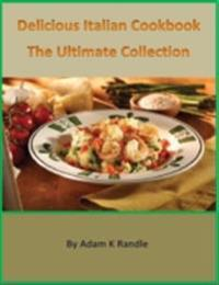 Delicious Italian Cookbook: The Ultimate Collection