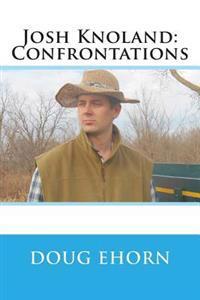 Josh Knoland: Confrontations