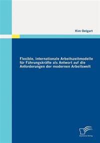 Flexible, Internationale Arbeitszeitmodelle Fur F Hrungskr Fte ALS Antwort Auf Die Anforderungen Der Modernen Arbeitswelt