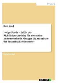 Hedge Fonds - Erfullt Der Richtlinienvorschlag Fur Alternative Investmentfonds Manager Die Anspruche Der Finanzmarktteilnehmer?