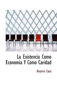 La Existencia Como Economia y Como Caridad