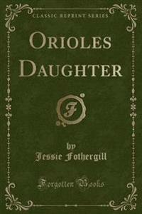 Orioles Daughter (Classic Reprint)