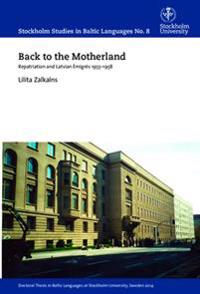 Back to the motherland : repatriation and Latvian émigrés 1955-1958