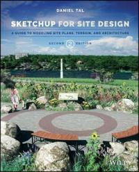 SketchUp for Site Design: A Guide to Modeling Site Plans, Terrain and Archi