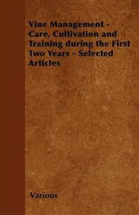 Vine Management - Care, Cultivation and Training During the First Two Years - Selected Articles