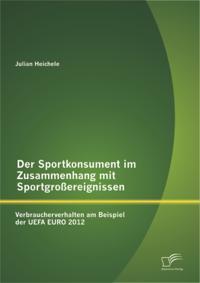 Der Sportkonsument im Zusammenhang mit Sportgroereignissen: Verbraucherverhalten am Beispiel der UEFA EURO 2012