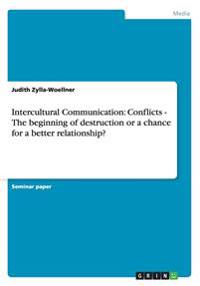 Intercultural Communication: Conflicts - The Beginning of Destruction or a Chance for a Better Relationship?