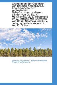 Grundlinien Der Geologie Von Bosnien-Hercegovina. Erl Uterungen Zur Geologischen Uebersichtskarte Di