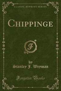 Chippinge (Classic Reprint)
