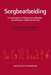 Sorgbearbeiding : et handlingsprogram for følelsesmessig helbredelse ved sorg etter separasjoner, dødsfall og andre tap.