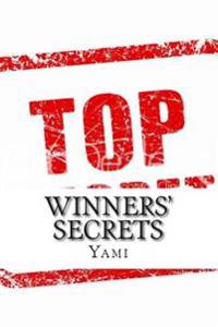 Winners' Secrets: Now It Is Your Turn to Be Successful!