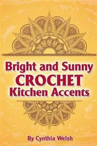 Bright and Sunny Crochet Kitchen Accents: Crochet Kitchen Patterns to Brighten Up Your Decor