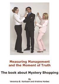 Measuring management and the moment of truth : the book about mystery shopping