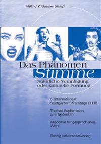 Das Phänomen Stimme - Natürliche Veranlagung oder kulturelle Formung.  6. Internationale Stuttgarter Stimmtage 2006