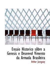 Ensaio Historico sobre a Genesis e Desenvol Vimento da Armada Brasileira