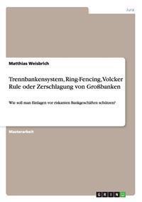 Trennbankensystem, Ring-Fencing, Volcker Rule Oder Zerschlagung Von Grossbanken