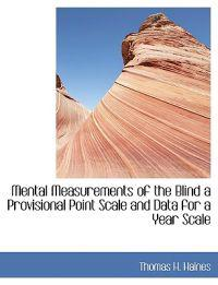Mental Measurements of the Blind a Provisional Point Scale and Data for a Year Scale