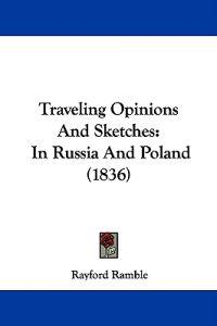 Traveling Opinions And Sketches: In Russia And Poland (1836)