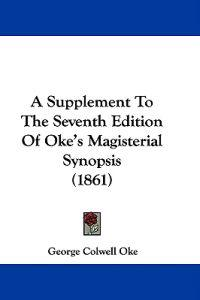 A Supplement To The Seventh Edition Of Oke's Magisterial Synopsis (1861)