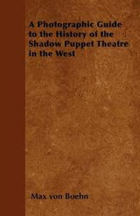 A Photographic Guide to the History of the Shadow Puppet Theatre in the West