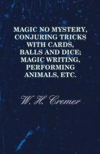 Magic No Mystery, Conjuring Tricks With Cards, Balls and Dice