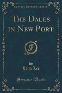 The Dales in New Port (Classic Reprint)
