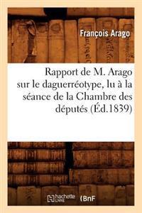Rapport de M. Arago Sur Le Daguerreotype, Lu a la Seance de La Chambre Des Deputes, (Ed.1839)