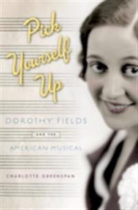 Pick Yourself Up: Dorothy Fields and the American Musical