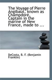 The Voyage of Pierre Angibaut, Known as Champdore, Captain in the Marine of New France, Made to ...