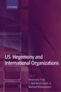 US Hegemony and International Organizations The United States and Multilateral Institutions