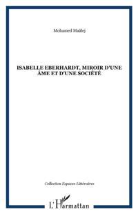 Isabelle eberhardt, miroir d'une Ame et d'une societe