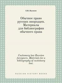 Customary Law Russian Foreigners. Materials for a Bibliography of Customary Law.