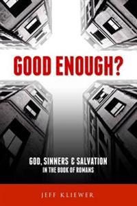 Good Enough?: God, Sinners and Salvation in the Book of Romans