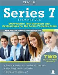 Series 7 Exam Prep 2016: 500 Practice Test Questions and Explanations for the Series 7 License Exam