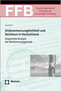 Einkommensungleichheit Und Reichtum in Deutschland: Empirische Analyse Der Bestimmungsgrunde