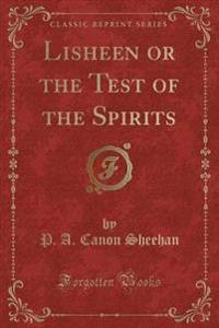 Lisheen or the Test of the Spirits (Classic Reprint)