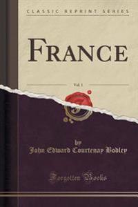 France, Vol. 1 (Classic Reprint)