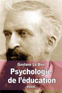 Psychologie de L'Education: L'Education Est L'Art de Faire Passer Le Conscient Dans L'Inconscient