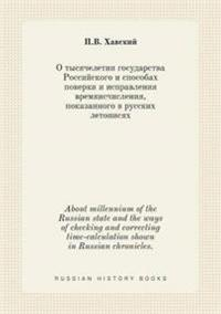 About Millennium of the Russian State and the Ways of Checking and Correcting Time-Calculation Shown in Russian Chronicles.