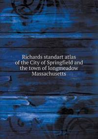 Richards Standart Atlas of the City of Springfield and the Town of Longmeadow Massachusetts