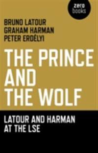 Prince and the Wolf: Latour and Harman at the LSE, The