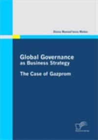 Global Governance as Business Strategy: The Case of Gazprom
