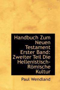 Handbuch Zum Neuen Testament Erster Band: Zweiter Teil Die Hellenistisch-Romische Kultur