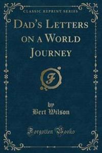 Dad's Letters on a World Journey (Classic Reprint)