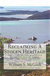 Reclaiming a Stolen Heritage: The Story of the Macneills of Brevig, Isle of Barra, Western Isles, Scotland