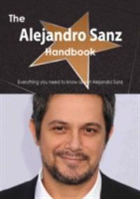 Alejandro Sanz Handbook - Everything you need to know about Alejandro Sanz