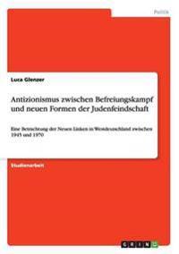 Antizionismus Zwischen Befreiungskampf Und Neuen Formen Der Judenfeindschaft