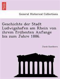 Geschichte Der Stadt Ludwigshafen Am Rhein Von Ihrem Fru Hesten Anfange Bis Zum Jahre 1886.